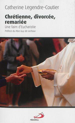 Catherine Legendre-Coutier - Chrétienne, divorcée, remariée : une faim d'eucharistie
