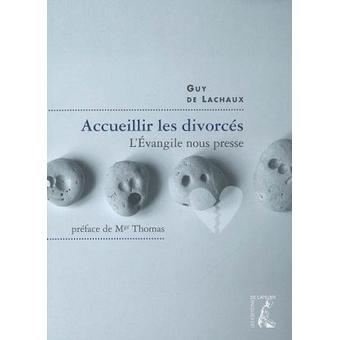 Guy de Lachaux - Accueillir les divorcés, l'Évangile nous presse