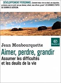 """Jean Monbourquette""""Aimer, perdre, grandir: assumer les difficultés et les deuils"""""""