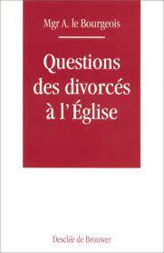 Mgr Le Bourgeois  - Questions des divorcés à l' Eglise